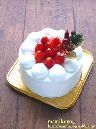 クリスマスケーキ。 - mamikono。~ハレの日のお菓子~