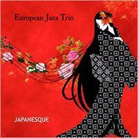 """♪540 ヨーロピアン・ジャズ・トリオ  """" ジャパネスク~日本の詩情 """"  CD 2017年1月1日 - 侘び寂び"""