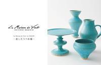 恋したうつわ展  - La Maison de Vent 愛する器たち