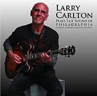 Larry Carlton 「Plays the sound of Philadelphia」 (2010) - 音楽の杜