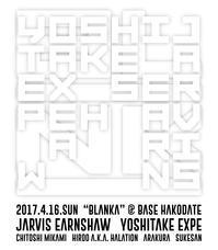 """4/16(日) """"BLANKA"""" : Jarvis Earnshaw / YOSHITAKE EXPE - HALATION ORGANIZATION"""