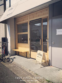 YOUR DAILY COFFEE 上町 - Favorite place  - cafe hopping -