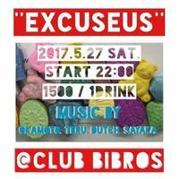 2017.05.22.SAT -EXCUSEUS- vol.13 @clubBIBROS - CENDRILLON+