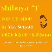 """〈INFORMATION〉SHIBUYA """"T"""" POP UP SHOP in Via Senato - メンズセレクトショップ Via Senato"""