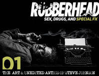 RUBBERHEAD: Sex, Drugs and Special FX by Steve Johnson - 下呂温泉 留之助書店 入荷新着情報