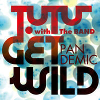 T.UTU with The BAND – GET WILD PANDEMIC - inthecube