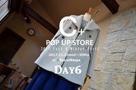 """2017 Winter C+ POP UP STORE~Day6...11/20mon"" - SHOP ◆ The Spiralという館~カフェとインポート雑貨のある次世代型セレクトショップ~"