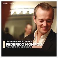 Mompou: Oeuvres pour piano@Luis Fernando Perez - MusicArena