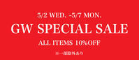 GW SPECIAL SALE!! ALL ITEMS 10%OFF~本日まで!! - REGULAR