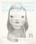 奈良美智: YOSHITOMO NARA SELF-SELECTEDWORKS ON PAPER - Satellite