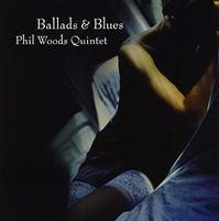 """♪627 Phil Woods """" バラード&ブルース """" CD2018年10月2日 - 侘び寂び"""