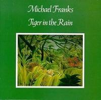 Michael Franks 「Tiger In The Rain」 (1979) - 音楽の杜