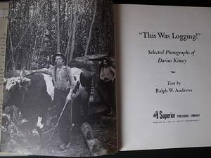 THIS WAS LOGGING! / Darius Kinsey (Photos), Ralph W. Andrews (Text) -