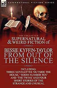 The Collected Supernatural and Weird Fiction of Bessie Kyffin-Taylor-From Out of the Silence - TimeTurner