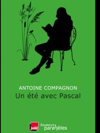 アントワーヌ・コンパニョンの『パスカルとの夏』と「聖パスカル」 - L'art de croire             竹下節子ブログ