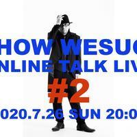 2020年7月26日(日)SHOW WESUGI ONLINE TALK LIVE #2 - 上杉昇さんUnofficialブログ ~Fragmento del alma~