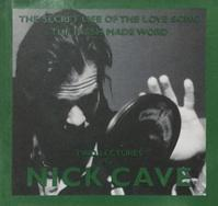 The Secret Life of The Love Song The Flesh Made Word(Nick Cave) - Krethi und Plethi