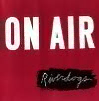 On Air / Riverdogs