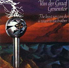 """The Least We Can Do is wave to Each Other\""   <Van der Graaf Generator>_b0009391_17471897.jpg"