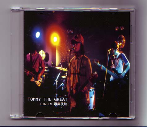 TOMMY  THE  GREAT  // GIG  IN    歌舞伎町   (再インフォ) ギグ盤です_e0027719_2054550.jpg