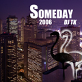 DJ TK 「SOMEDAY 2006」