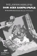 """新刊:\""""Melawan Korupsi dari Aceh sampai Papua\""""_a0054926_21211970.jpg"""