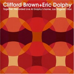 Clifford Brown & Eric Dolphy / Together: Recorded Live at Dolphy\'s Home, Los Angeles 1954 _d0102724_2233355.jpg