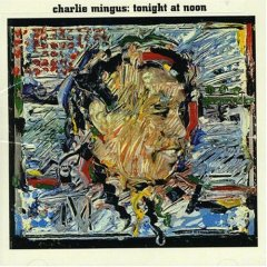 Charles Mingus / Tonight at Noon_d0102724_22472994.jpg