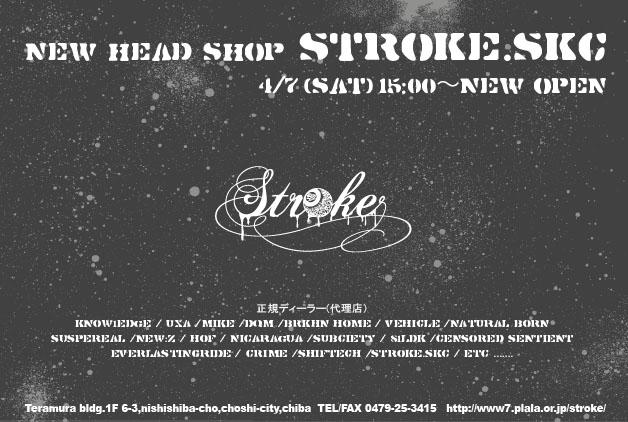 4/7(Sat) NEW HEAD SHOP STROKE.SKC OPEN!!_d0101000_1494630.jpg