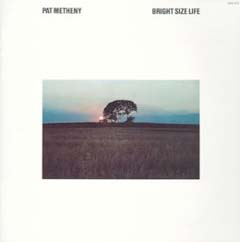 Pat Metheny / Bright Size Life_d0102724_23494143.jpg