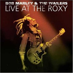 Bob Marley & The Wailers / Live at the Roxy: The Complete Concert_d0102724_3542089.jpg