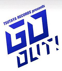 TSUTAYA RECORDS presents GO OUT! Vol.2_c0025217_9204125.jpg