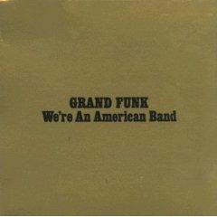 Grand Funk 「We\'re an American Band」(1973)_c0048418_23533917.jpg
