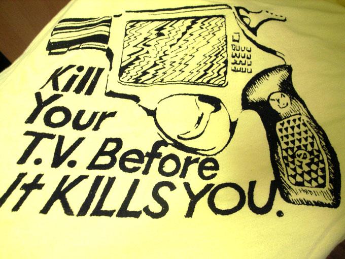 KILL YOUR TV._b0122802_201583.jpg