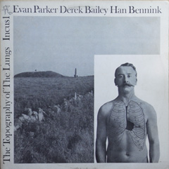 Evan Parker,Derek Bailey,Han Bennink / The Topography of The Lungs_d0102724_013499.jpg