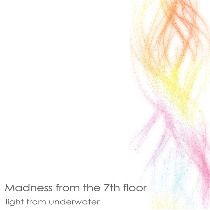 Madness From the 7th Floor - 『Light from Underwater』