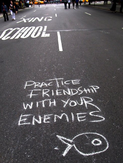 Practice friendship with your enemies._b0007805_071780.jpg