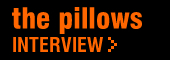 the pillows インタビュー