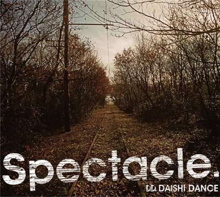 "-DAISHIDANCE 3rd Album ""Spectacle\""RELEASE PARTY- チケット発売開始!_f0148146_17452539.jpg"