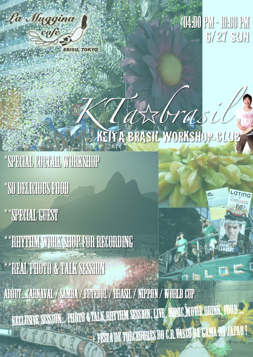 ▼6/27(日)夕方04:00-09:00pm KTa☆brasil WORKSHOP CLUB #2 @恵比寿La Muggina_b0032617_2251934.jpg