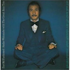 I\'m Old Fashioned / 渡辺貞夫 with The Great Jazz Trio_d0127503_1247266.jpg