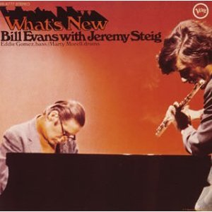 What\'s New / Bill Evans  with Jeremy Steig_d0127503_1312680.jpg