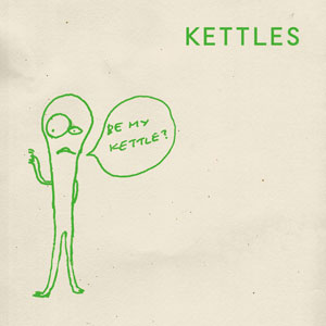KETTLES、1stアルバム『ビー・マイ・ケトル』6月15日(水)発売決定_e0197970_1533967.jpg