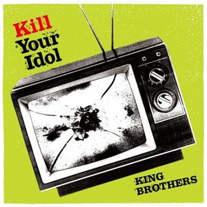 KING BROTHERS、『KILL YOUR IDOL』からドキュメント・ライヴ映像のトレーラーを公開_e0197970_11325962.jpg