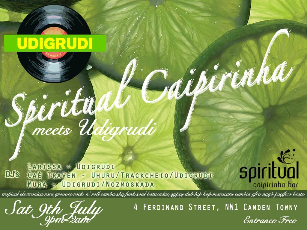 Spiritual Caipirinha  meets Udigrudi 4 Ferdinand Street, NW1 Camden Town Sat 9th July 9pm-2am_b0032617_955841.jpg