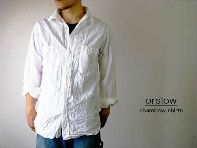 orslow [オアスロウ] chambray shirts [シャンブレーシャツ] WHITE_f0051306_17284280.jpg