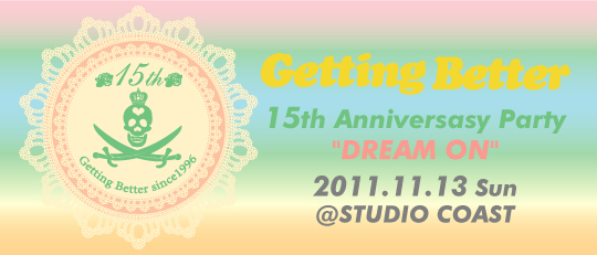"11/13(SUN) \""Getting Better~15th Anniversary Party ""DREAM ON"" ~\"" @新木場 STUDIO COAST_e0153779_1453114.jpg"