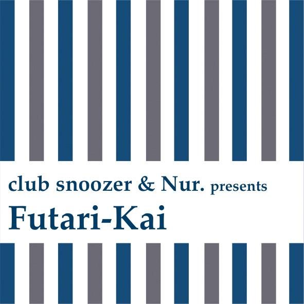 "5/14 (TUE) 「club snoozer × Nur. presents ""二人会(Futari-Kai)」 @恵比寿 Batica_e0153779_18532671.jpg"