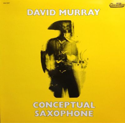 DAVID MURRAY / CONCEPTUAL SAXOPHONE (SGC1007) / ORGANIC SAXOPHONE(VDE083 FP6)_d0102724_2115887.jpg