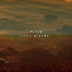 WHIRR / Pipe dreams_d0246877_4192223.jpg